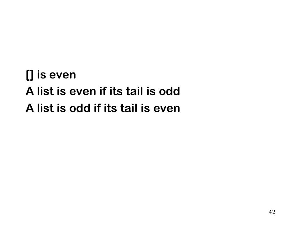 [] is even A list is even if its tail is odd A list is odd if its tail is even